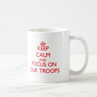 Keep Calm and focus on Our Troops Coffee Mug