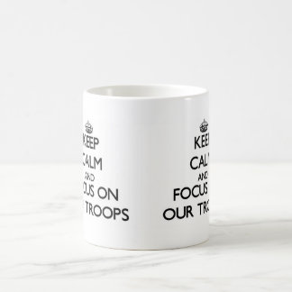 Keep Calm and focus on Our Troops Mugs