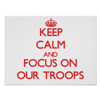 Keep Calm and focus on Our Troops Posters