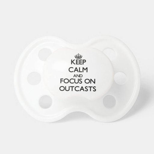 Keep Calm and focus on Outcasts Baby Pacifiers
