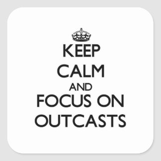 Keep Calm and focus on Outcasts Square Sticker