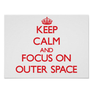 Keep Calm and focus on Outer Space Posters