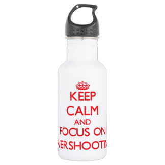 Keep Calm and focus on Overshooting 532 Ml Water Bottle