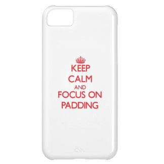 kEEP cALM AND FOCUS ON pADDING Case For iPhone 5C