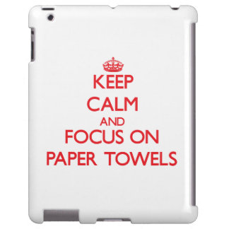 kEEP cALM AND FOCUS ON pAPER tOWELS