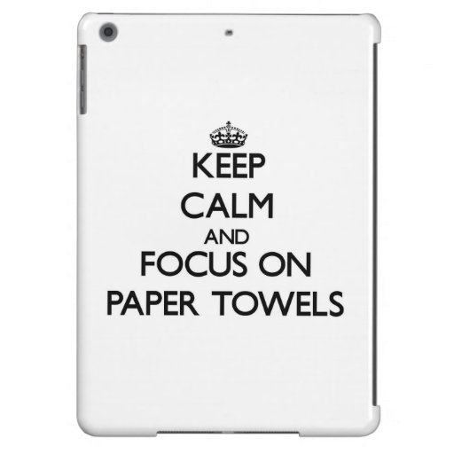 Keep Calm and focus on Paper Towels iPad Air Cases