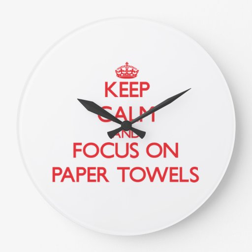 Keep Calm and focus on Paper Towels Clock