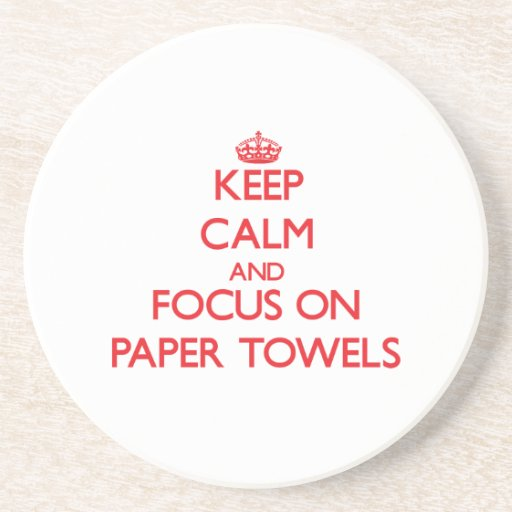 Keep Calm and focus on Paper Towels Drink Coasters
