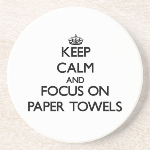 Keep Calm and focus on Paper Towels Coasters