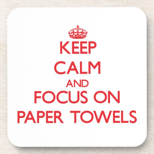 Keep Calm and focus on Paper Towels Coaster
