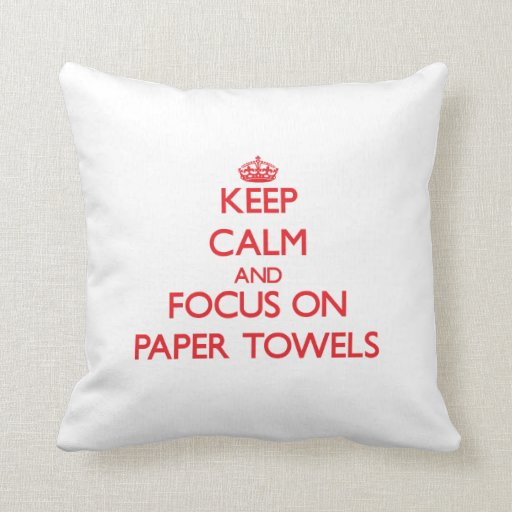 Keep Calm and focus on Paper Towels Pillow