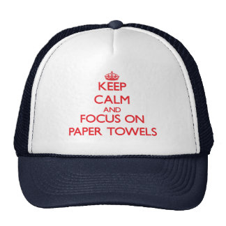kEEP cALM AND FOCUS ON pAPER tOWELS Trucker Hat