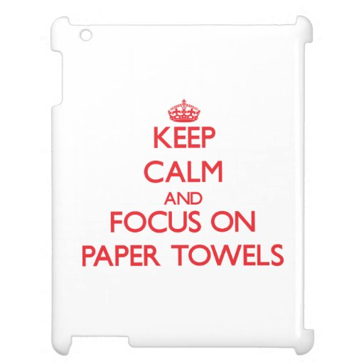 kEEP cALM AND FOCUS ON pAPER tOWELS Case For The iPad