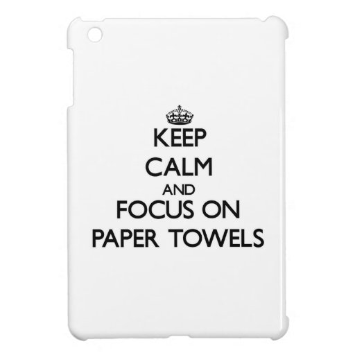 Keep Calm and focus on Paper Towels iPad Mini Case