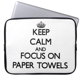 Keep Calm and focus on Paper Towels Laptop Computer Sleeves