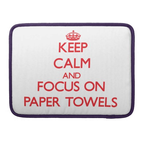 kEEP cALM AND FOCUS ON pAPER tOWELS Sleeves For MacBook Pro