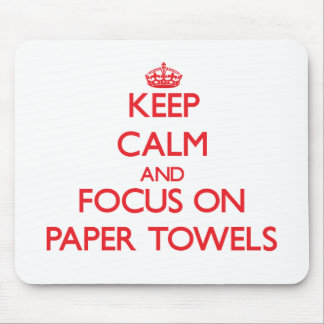 Keep Calm and focus on Paper Towels Mouse Pad