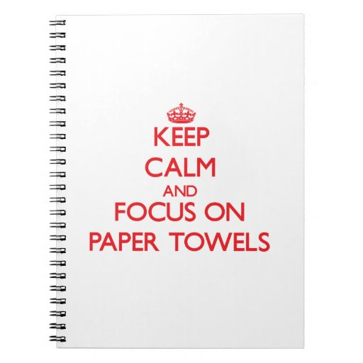 Keep Calm and focus on Paper Towels Spiral Note Books