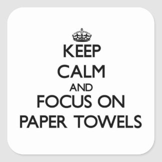 Keep Calm and focus on Paper Towels Square Stickers