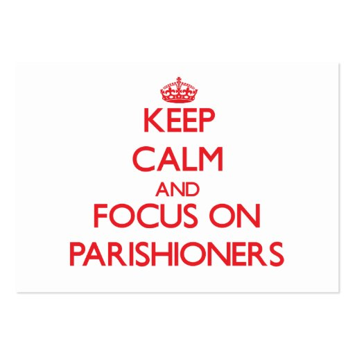Keep Calm and focus on Parishioners Business Card