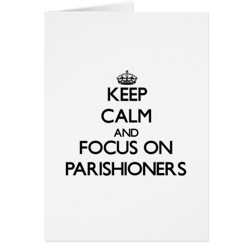 Keep Calm and focus on Parishioners Greeting Cards