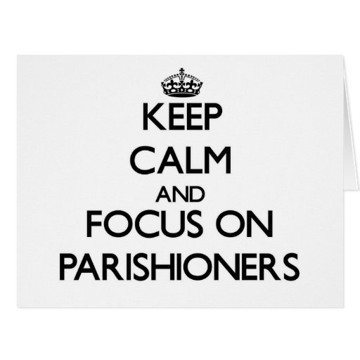 Keep Calm and focus on Parishioners Greeting Card