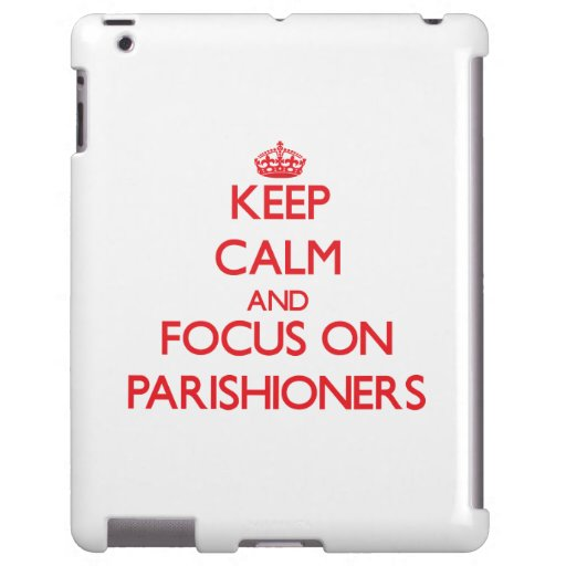 kEEP cALM AND FOCUS ON pARISHIONERS