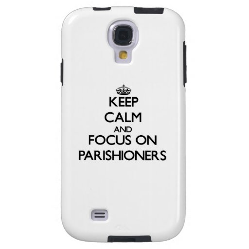 Keep Calm and focus on Parishioners Galaxy S4 Case