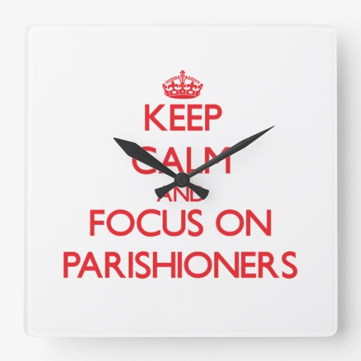 Keep Calm and focus on Parishioners Square Wall Clock