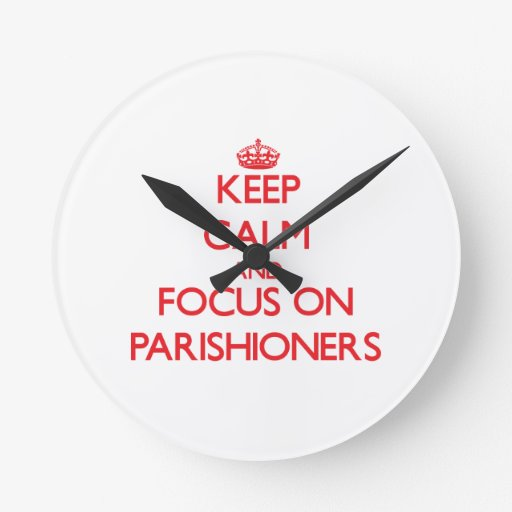 Keep Calm and focus on Parishioners Round Wallclocks