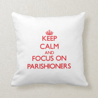 Keep Calm and focus on Parishioners Throw Pillows