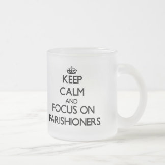 Keep Calm and focus on Parishioners Frosted Glass Mug