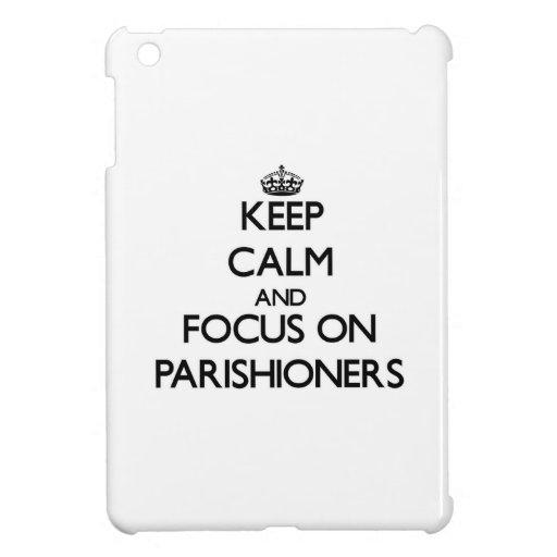Keep Calm and focus on Parishioners iPad Mini Case