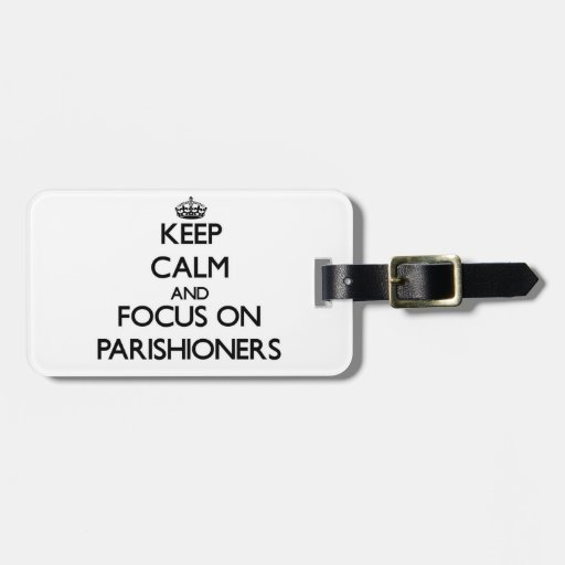Keep Calm and focus on Parishioners Travel Bag Tags