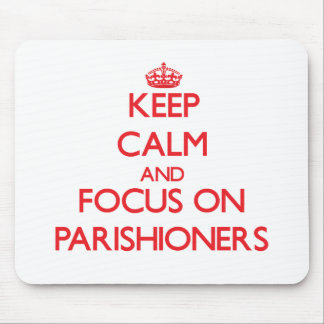 Keep Calm and focus on Parishioners Mousepads