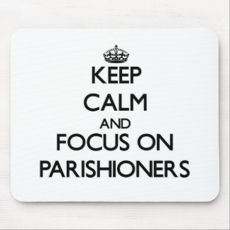 Keep Calm and focus on Parishioners Mouse Pads