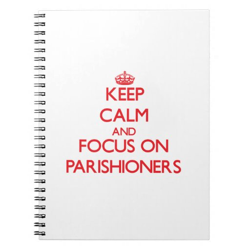 Keep Calm and focus on Parishioners Note Books