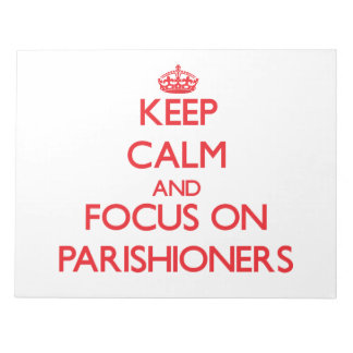 Keep Calm and focus on Parishioners Notepad