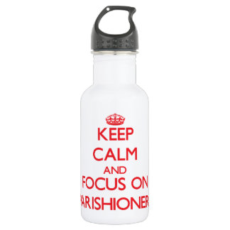 Keep Calm and focus on Parishioners 532 Ml Water Bottle