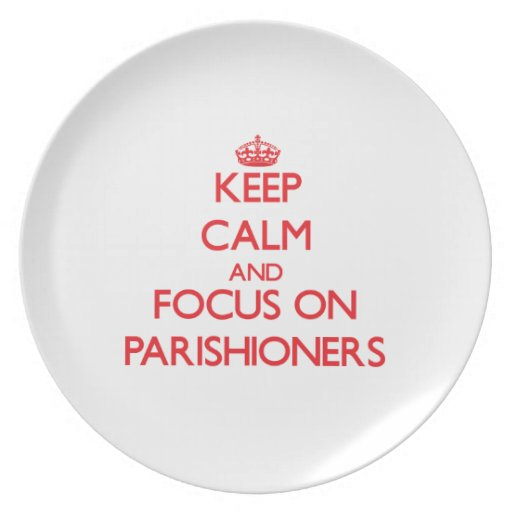 Keep Calm and focus on Parishioners Party Plates