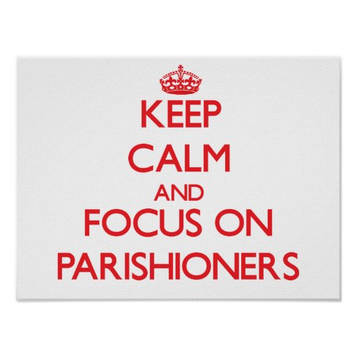 Keep Calm and focus on Parishioners Posters