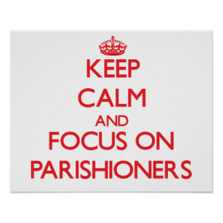 Keep Calm and focus on Parishioners Poster