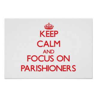 Keep Calm and focus on Parishioners Print