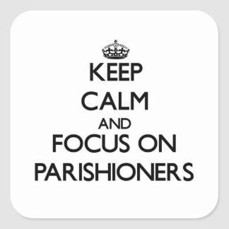 Keep Calm and focus on Parishioners Square Sticker