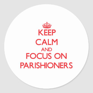 Keep Calm and focus on Parishioners Round Sticker