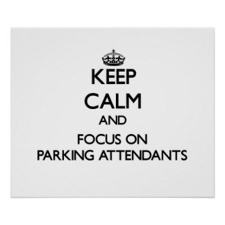 Keep Calm and focus on Parking Attendants Posters