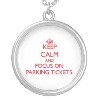 Keep Calm and focus on Parking Tickets Personalized Necklace