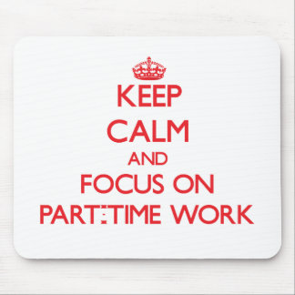 Keep Calm and focus on Part-Time Work Mousepads