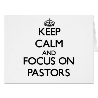 Keep Calm and focus on Pastors Greeting Card