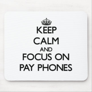 Keep Calm and focus on Pay Phones Mouse Pad